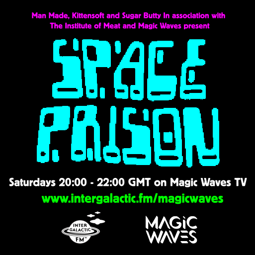 SPACE PRISON: Saturdays 20:00 - 22:00 GMT on Magic Waves TV