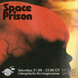 SPACE PRISON: Saturdays 21:00 - 23:00 CIT on Magic Waves TV