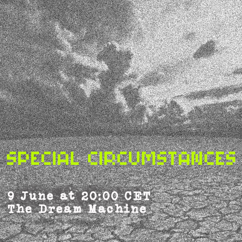Special Circumstances Episode 1 :  Saturday at 20:00 CET on The Dream Machine