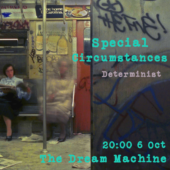 Special Circumstances :Determinist :  Saturday at 20:00 CET on The Dream Machine