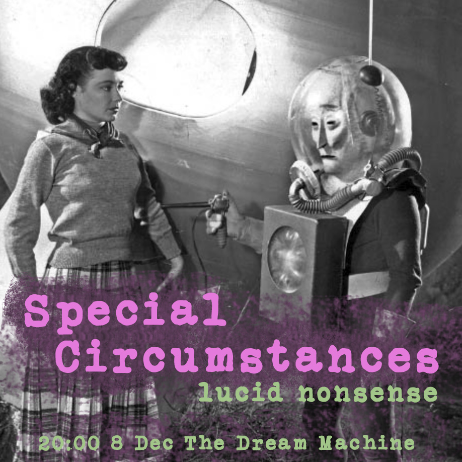 Special Circumstances : Lucid Nonsense :  Saturday at 20:00 CET on The Dream Machine