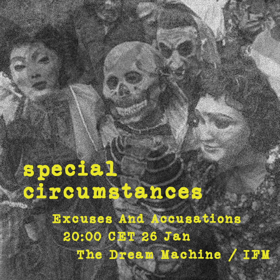 Special Circumstances : Excuses and Accusations :  Saturday at 20:00 CET on The Dream Machine