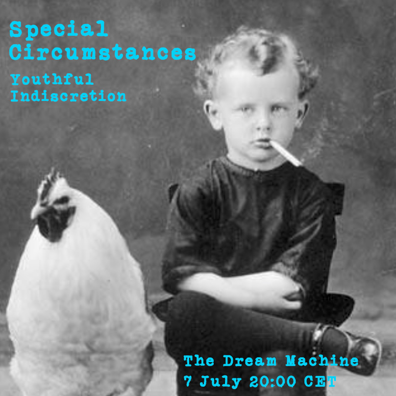 Special Circumstances : Youthful Indiscretion :  Saturday at 20:00 CET on The Dream Machine