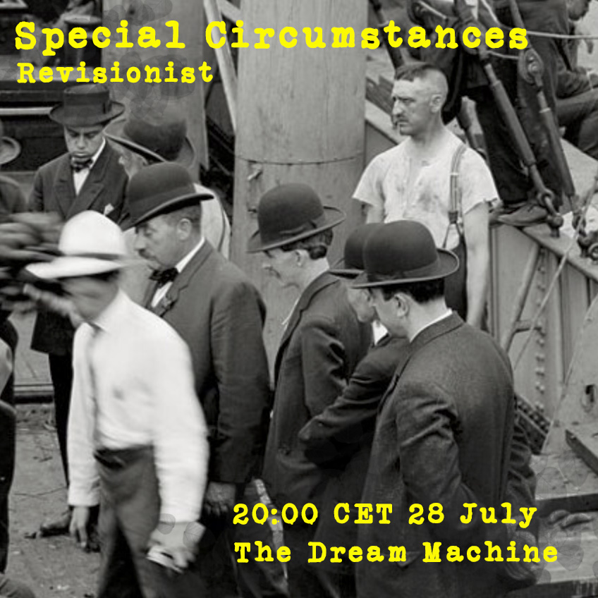 Special Circumstances : Revisionist : Saturday at 20:00 CET on The Dream Machine