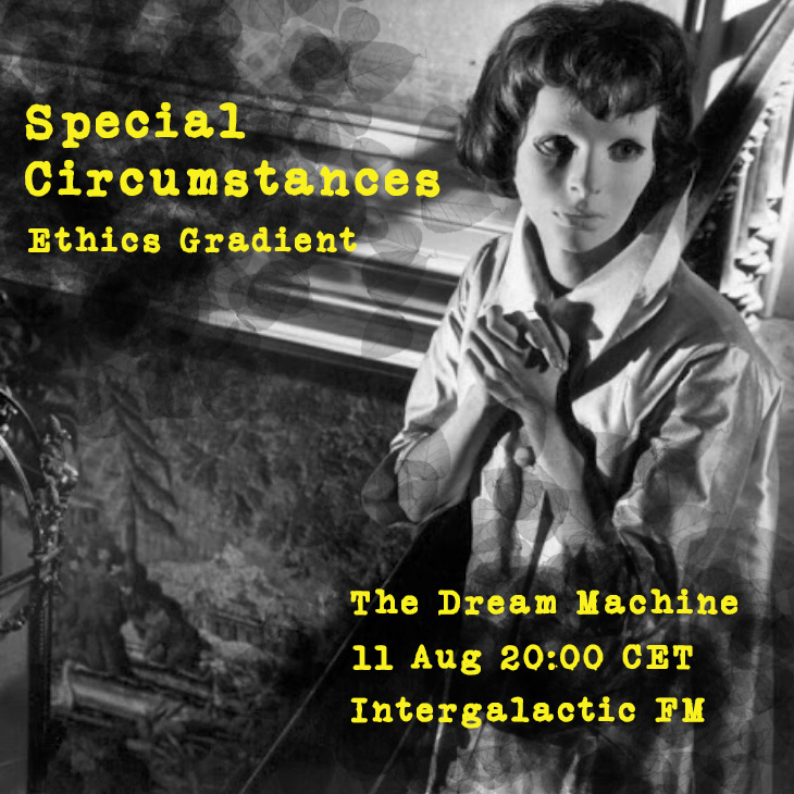 Special Circumstances : Ethics Gradient:  Saturday at 20:00 CET on The Dream Machine