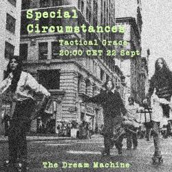 Special Circumstances : Tactical Grace :  Saturday at 20:00 CET on The Dream Machine