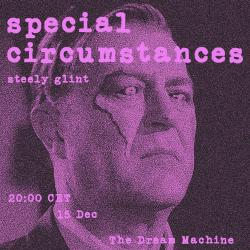 Special Circumstances : Steely Glint :  Saturday at 20:00 CET on The Dream Machine