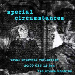 Special Circumstances :Total Internal Reflection :  Saturday at 20:00 CET on The Dream Machine