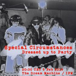 Special Circumstances : Dressed Up to Party:  Saturday at 20:00 CET on The Dream Machine