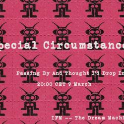 Special Circumstances : Passing By And Thought I'd Drop In : Saturday at 20:00 CET on The Dream Machine