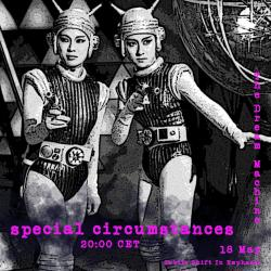 Special Circumstances : Subtle Shift In Emphasis:  Saturday at 20:00 CET on The Dream Machine