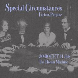 Special Circumstances : Furious Purpose :  Saturday at 20:00 CET on The Dream Machine