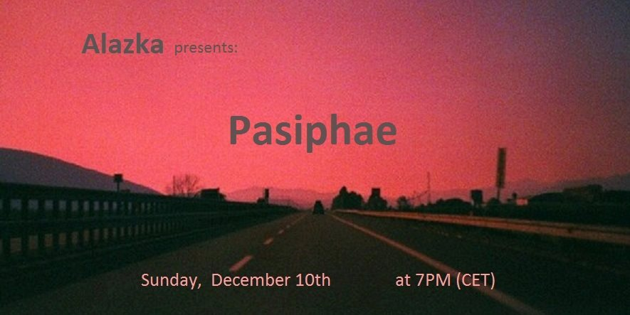 Alazka presents: PASIPHAE  this Sunday December 3th from 7 PM till 10 PM (CET)